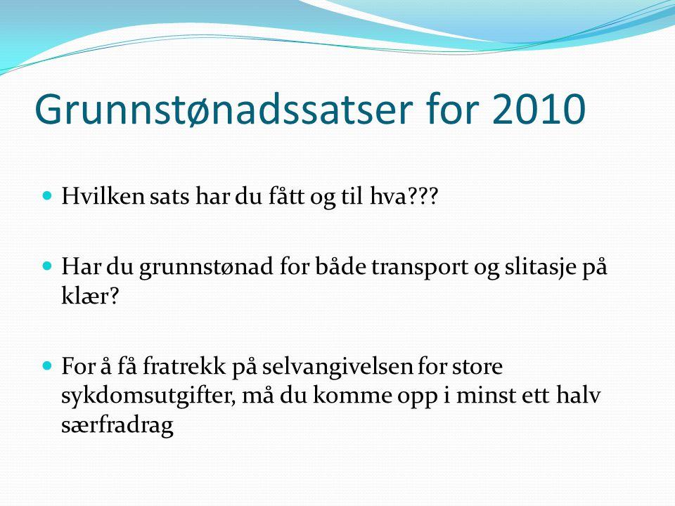 Grunnstønadssatser for 2010  Hvilken sats har du fått og til hva???  Har du grunnstønad for både transport og slitasje på klær?  For å få fratrekk