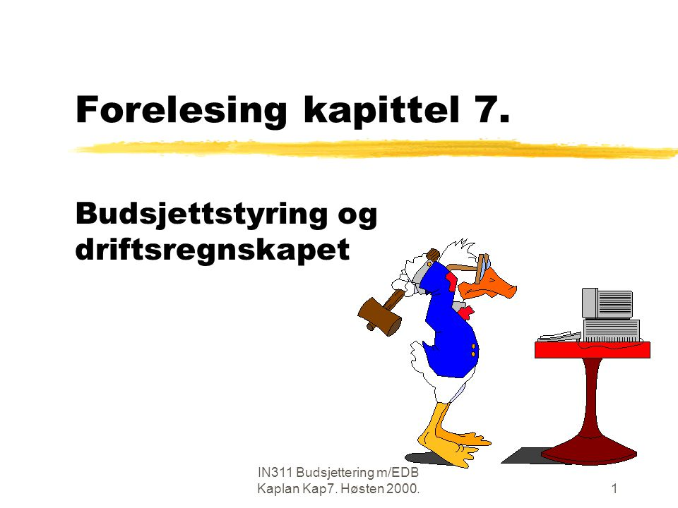 IN311 Budsjettering m/EDB Kaplan Kap7.Høsten 2000.1 Forelesing kapittel 7.