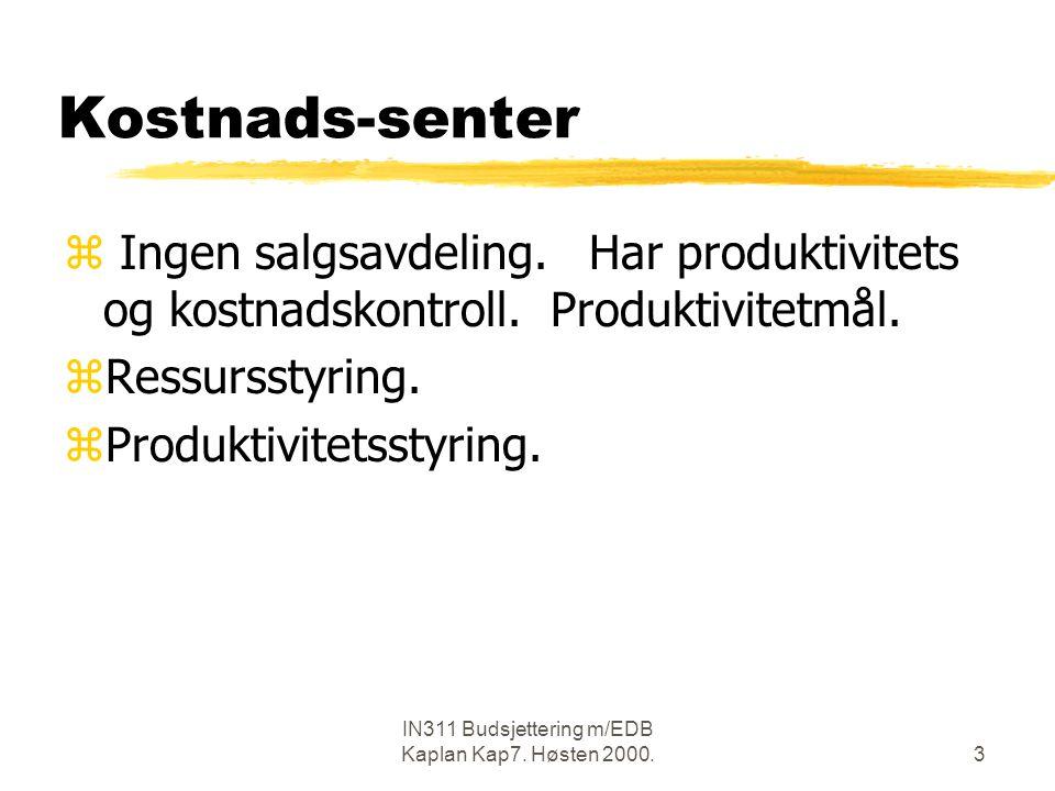 IN311 Budsjettering m/EDB Kaplan Kap7.Høsten 2000.3 Kostnads-senter z Ingen salgsavdeling.