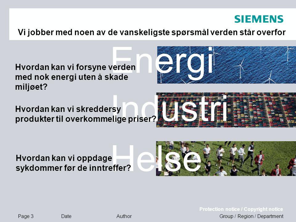 Page 3 Date Protection notice / Copyright notice Group / Region / DepartmentAuthor Energi Industri Helse Vi jobber med noen av de vanskeligste spørsmå