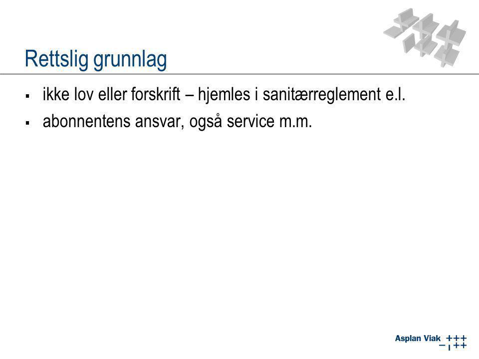 Rettslig grunnlag  ikke lov eller forskrift – hjemles i sanitærreglement e.l.  abonnentens ansvar, også service m.m.