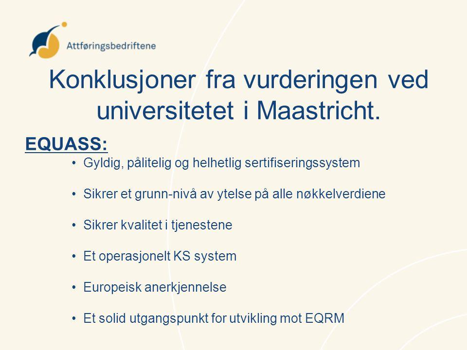 Konklusjoner fra vurderingen ved universitetet i Maastricht. EQUASS: •Gyldig, pålitelig og helhetlig sertifiseringssystem •Sikrer et grunn-nivå av yte