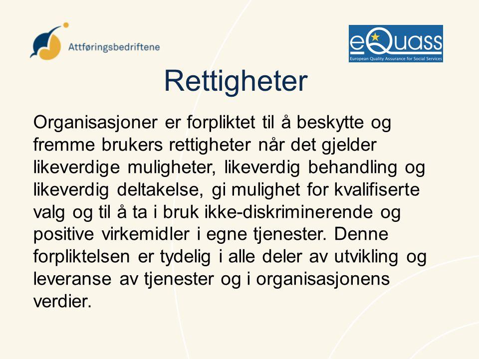 Rettigheter Organisasjoner er forpliktet til å beskytte og fremme brukers rettigheter når det gjelder likeverdige muligheter, likeverdig behandling og