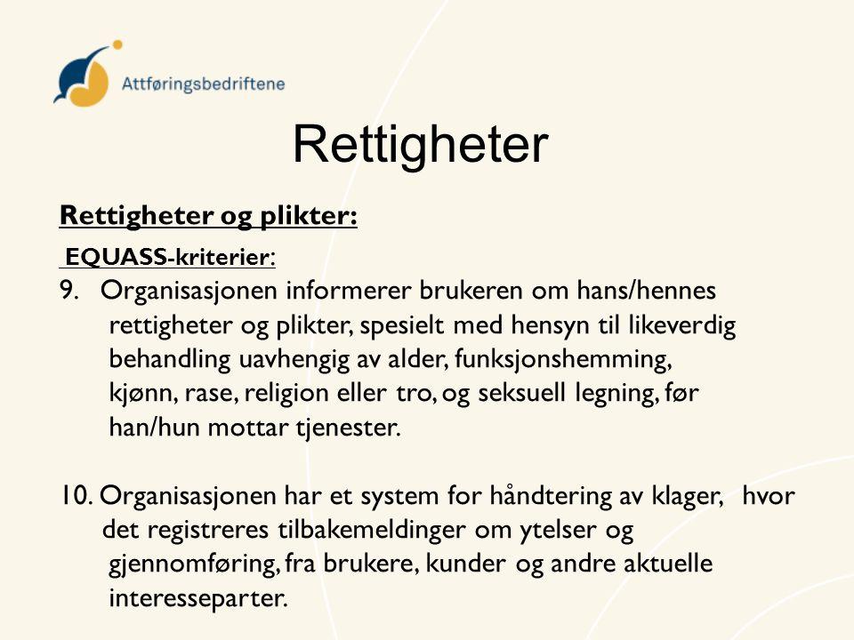 Rettigheter Rettigheter og plikter: EQUASS-kriterier : 9. Organisasjonen informerer brukeren om hans/hennes rettigheter og plikter, spesielt med hensy
