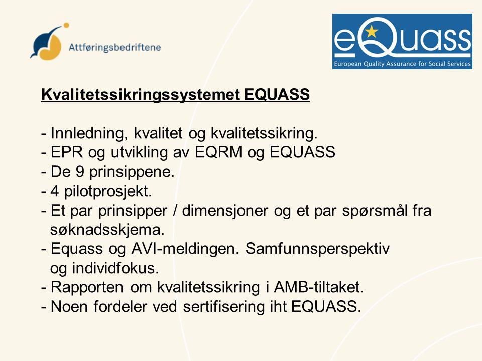 Kvalitetssikringssystemet EQUASS - Innledning, kvalitet og kvalitetssikring. - EPR og utvikling av EQRM og EQUASS - De 9 prinsippene. - 4 pilotprosjek