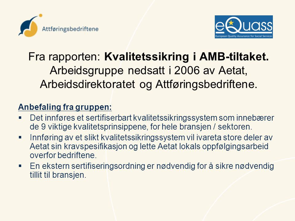 Fra rapporten: Kvalitetssikring i AMB-tiltaket. Arbeidsgruppe nedsatt i 2006 av Aetat, Arbeidsdirektoratet og Attføringsbedriftene. Anbefaling fra gru