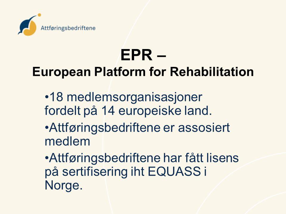 EPR – European Platform for Rehabilitation •18 medlemsorganisasjoner fordelt på 14 europeiske land. •Attføringsbedriftene er assosiert medlem •Attføri
