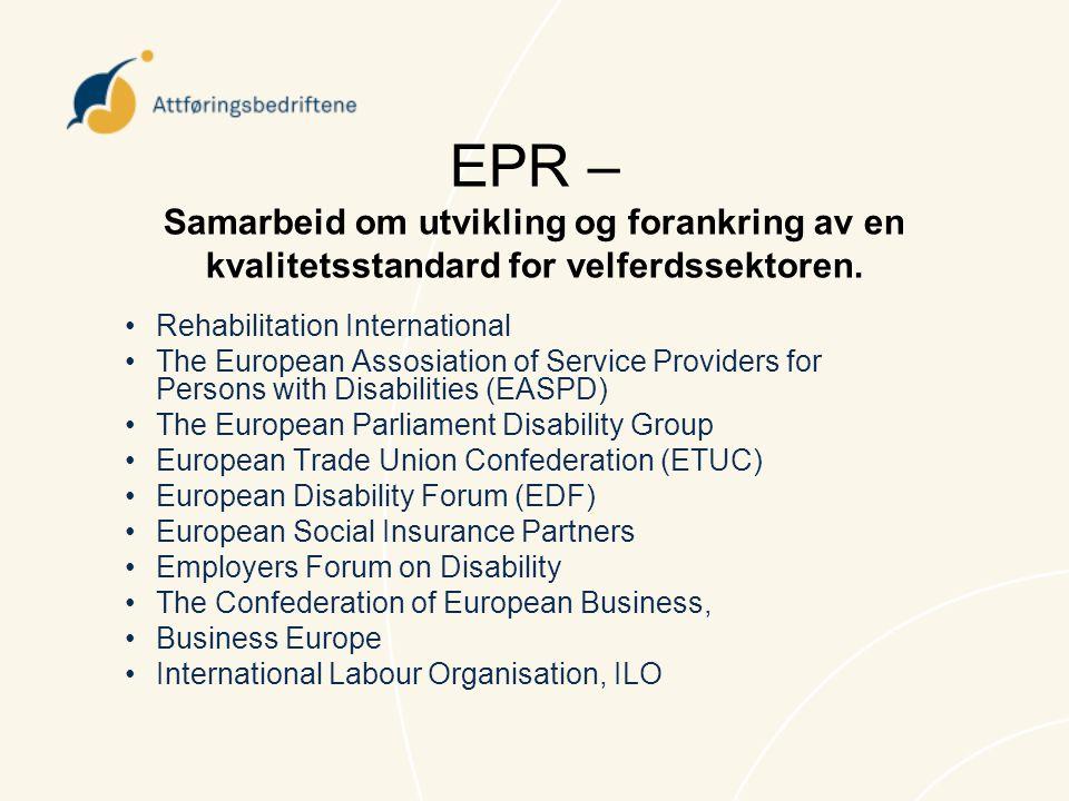 EPR – Samarbeid om utvikling og forankring av en kvalitetsstandard for velferdssektoren. •Rehabilitation International •The European Assosiation of Se