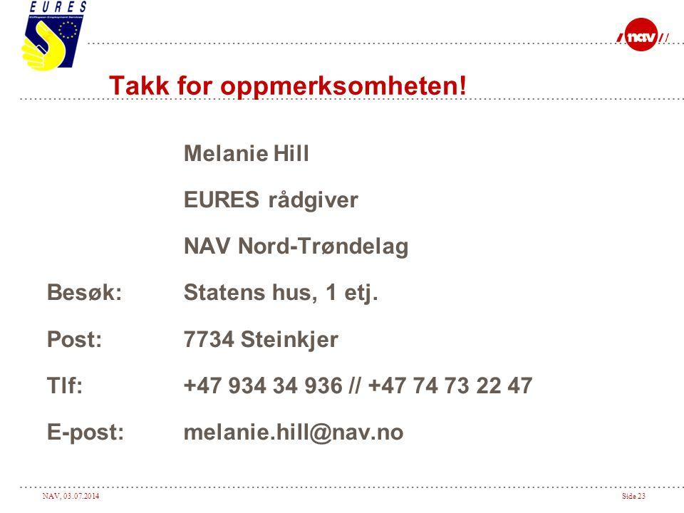 NAV, 03.07.2014Side 23 Takk for oppmerksomheten! Melanie Hill EURES rådgiver NAV Nord-Trøndelag Besøk: Statens hus, 1 etj. Post:7734 Steinkjer Tlf: +4
