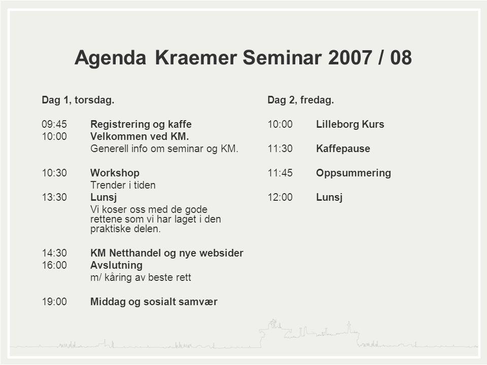 Agenda Kraemer Seminar 2007 / 08 Dag 1, torsdag. 09:45Registrering og kaffe 10:00Velkommen ved KM. Generell info om seminar og KM. 10:30Workshop Trend