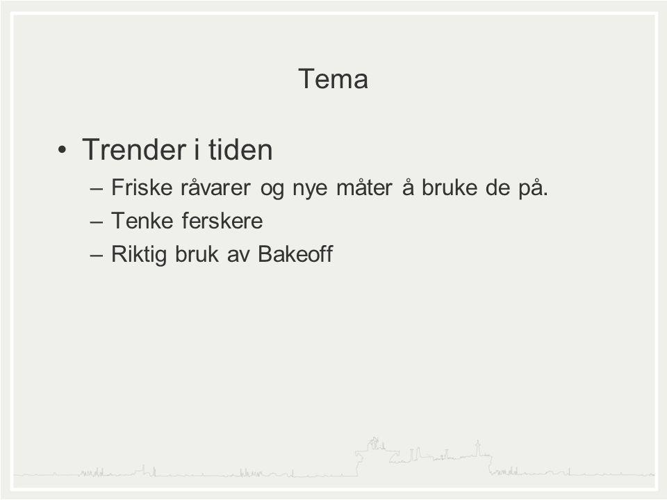Tema •Trender i tiden –Friske råvarer og nye måter å bruke de på. –Tenke ferskere –Riktig bruk av Bakeoff