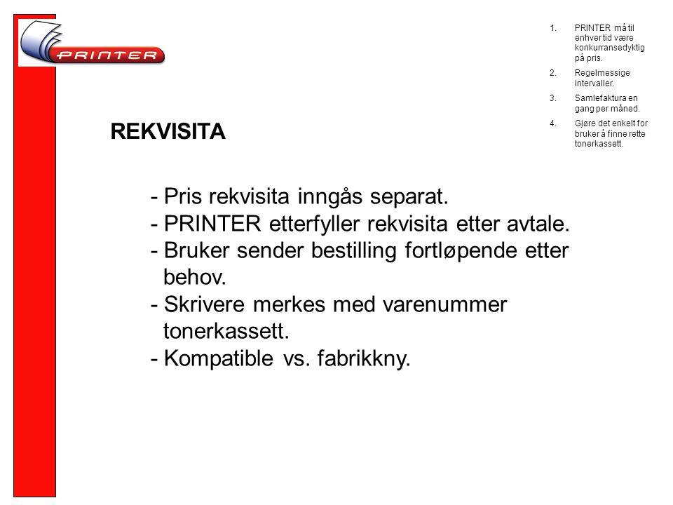 REKVISITA - Pris rekvisita inngås separat.- PRINTER etterfyller rekvisita etter avtale.