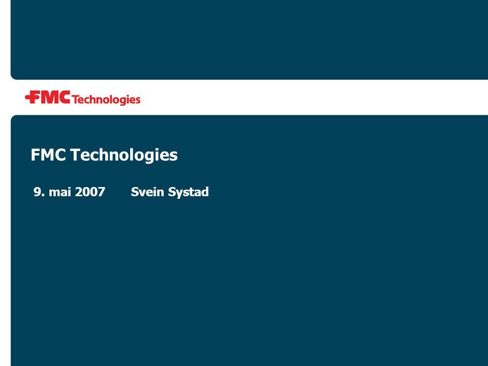FMC Technologies 9. mai 2007 Svein Systad