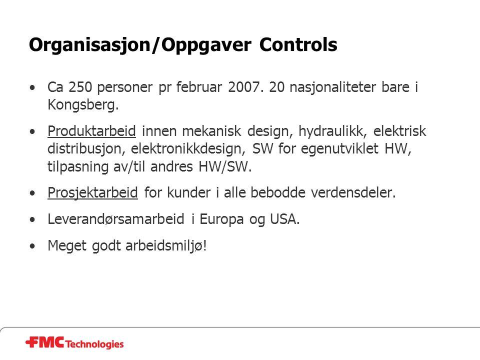 Organisasjon/Oppgaver Controls •Ca 250 personer pr februar 2007. 20 nasjonaliteter bare i Kongsberg. •Produktarbeid innen mekanisk design, hydraulikk,
