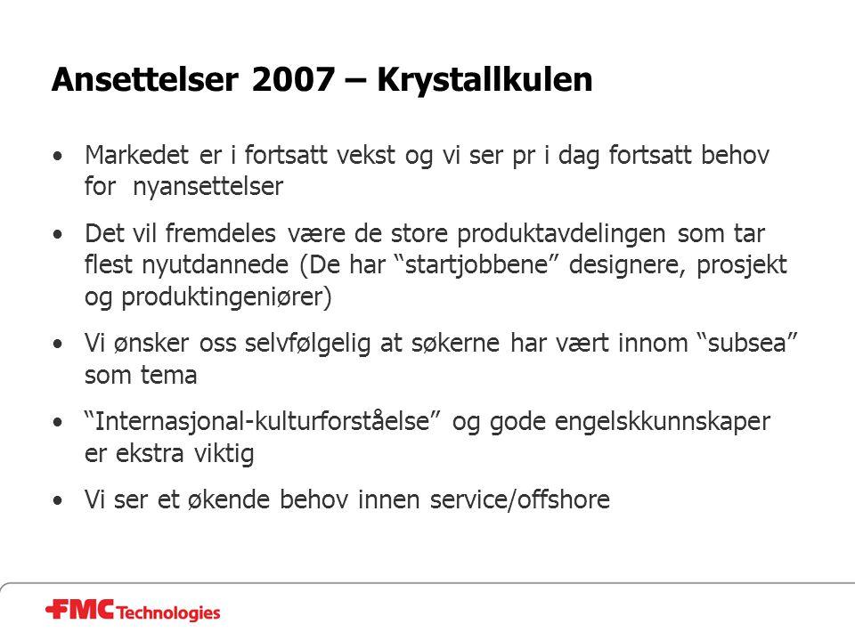 Ansettelser 2007 – Krystallkulen •Markedet er i fortsatt vekst og vi ser pr i dag fortsatt behov for nyansettelser •Det vil fremdeles være de store pr
