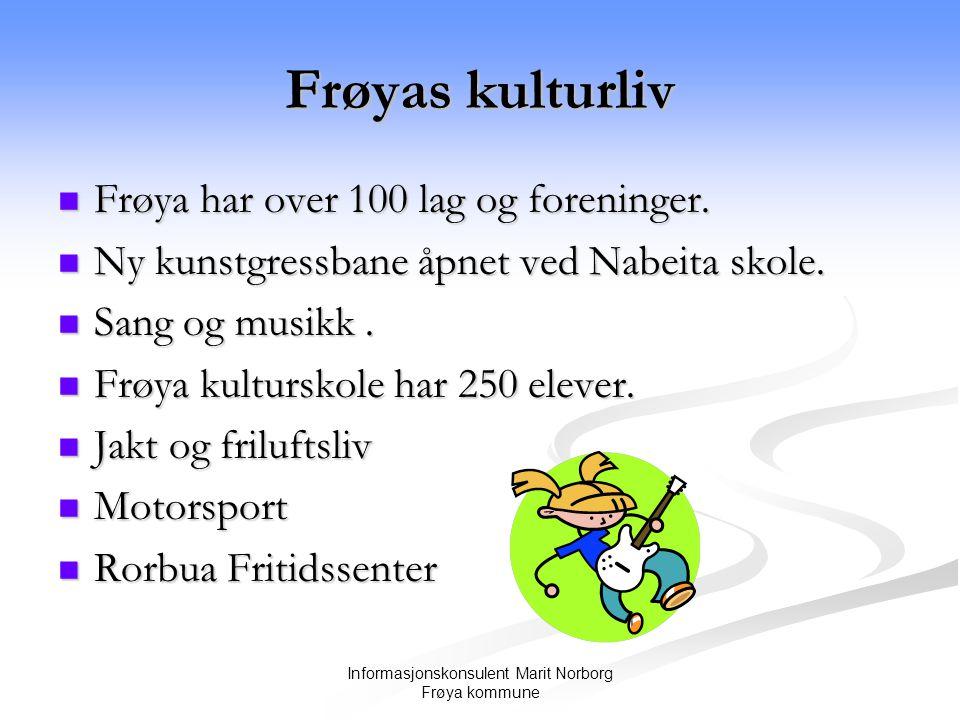 Informasjonskonsulent Marit Norborg Frøya kommune Frøyas kulturliv  Frøya har over 100 lag og foreninger.