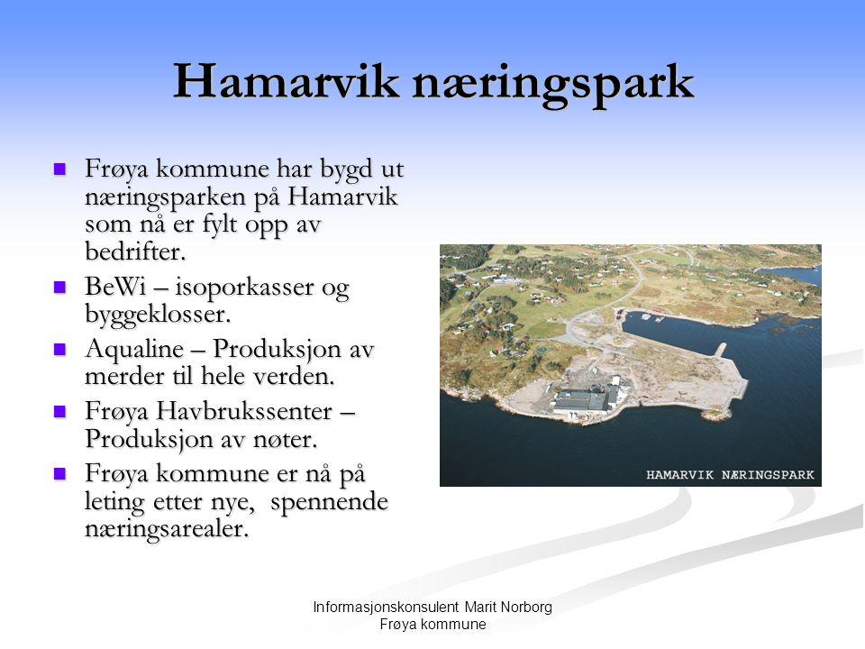 Informasjonskonsulent Marit Norborg Frøya kommune Hamarvik næringspark  Frøya kommune har bygd ut næringsparken på Hamarvik som nå er fylt opp av bedrifter.