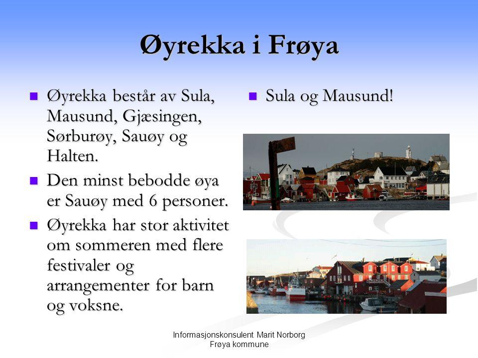 Informasjonskonsulent Marit Norborg Frøya kommune Øyrekka i Frøya  Øyrekka består av Sula, Mausund, Gjæsingen, Sørburøy, Sauøy og Halten.