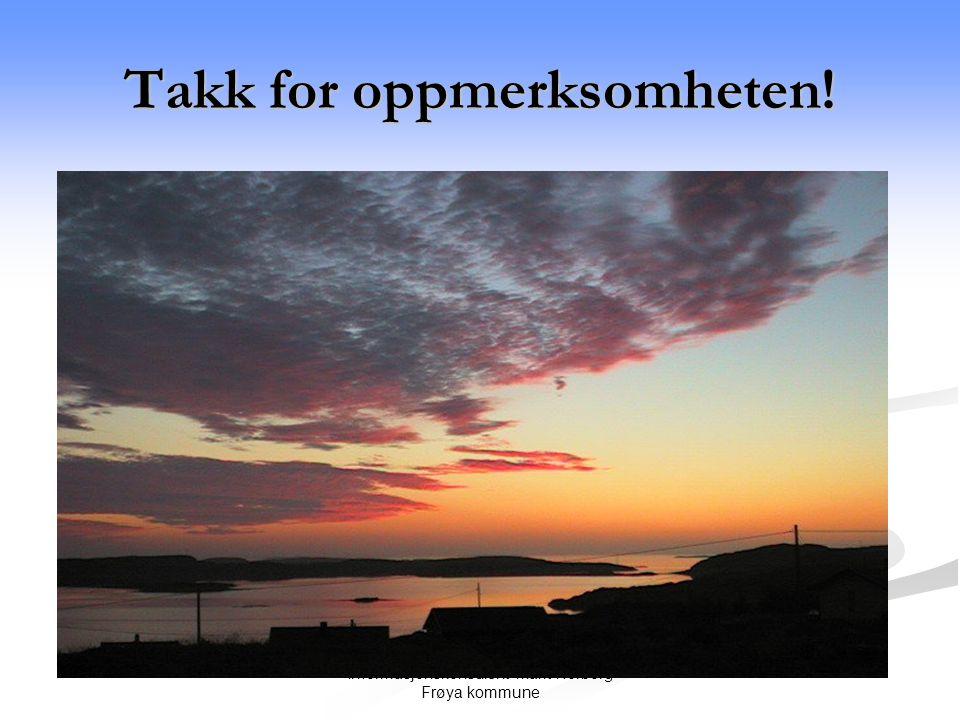 Informasjonskonsulent Marit Norborg Frøya kommune Takk for oppmerksomheten!