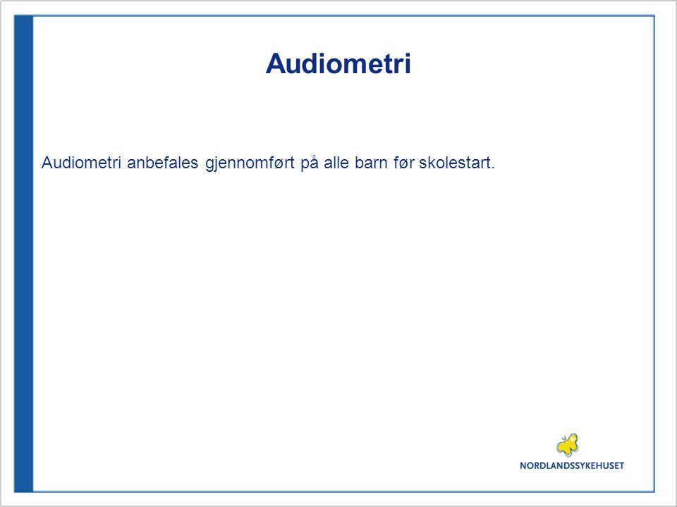 Audiometri Audiometri anbefales gjennomført på alle barn før skolestart.