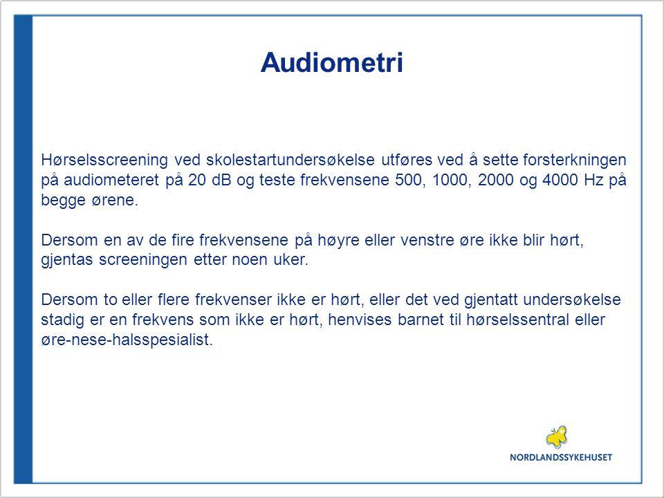 Audiometri Hørselsscreening ved skolestartundersøkelse utføres ved å sette forsterkningen på audiometeret på 20 dB og teste frekvensene 500, 1000, 200