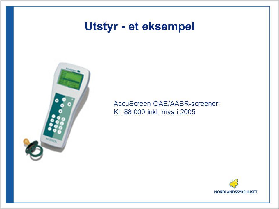 Utstyr - et eksempel AccuScreen OAE/AABR-screener: Kr. 88.000 inkl. mva i 2005