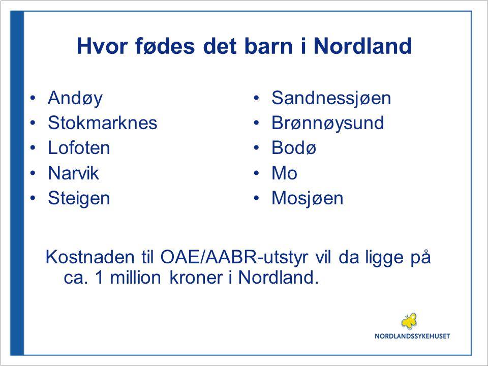 Hvor fødes det barn i Nordland •Andøy •Stokmarknes •Lofoten •Narvik •Steigen •Sandnessjøen •Brønnøysund •Bodø •Mo •Mosjøen Kostnaden til OAE/AABR-utst