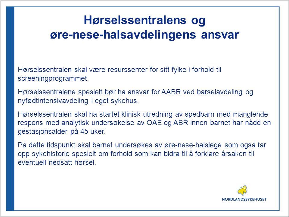 Hørselssentralens og øre-nese-halsavdelingens ansvar Hørselssentralen skal være resurssenter for sitt fylke i forhold til screeningprogrammet. Hørsels
