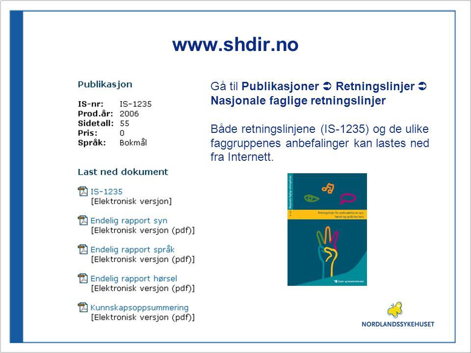 www.shdir.no Gå til Publikasjoner  Retningslinjer  Nasjonale faglige retningslinjer Både retningslinjene (IS-1235) og de ulike faggruppenes anbefali