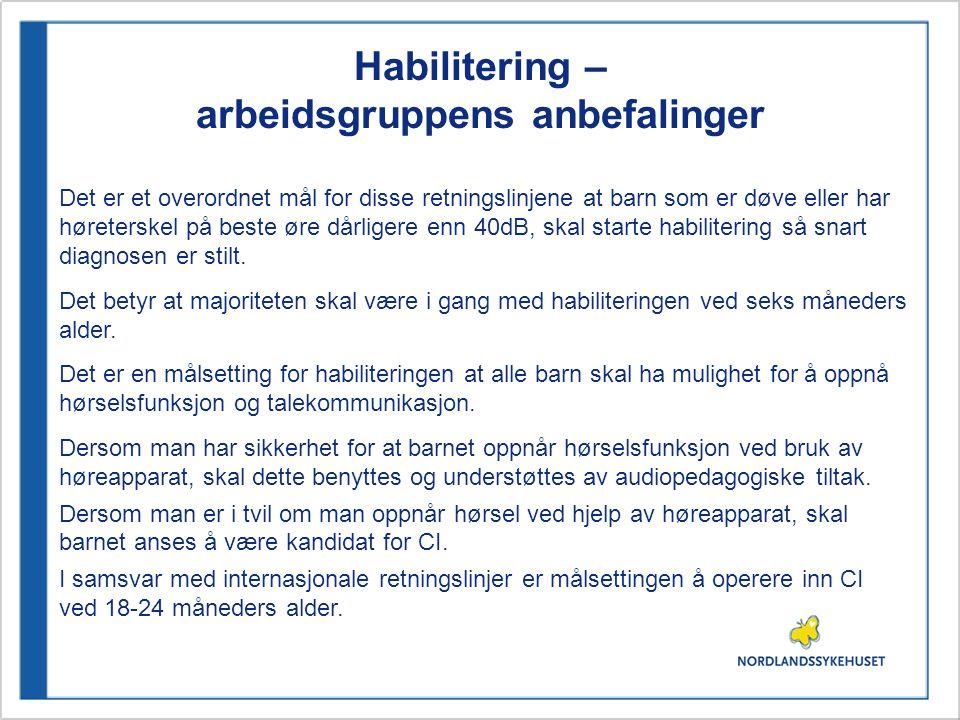 Habilitering – arbeidsgruppens anbefalinger Det er et overordnet mål for disse retningslinjene at barn som er døve eller har høreterskel på beste øre