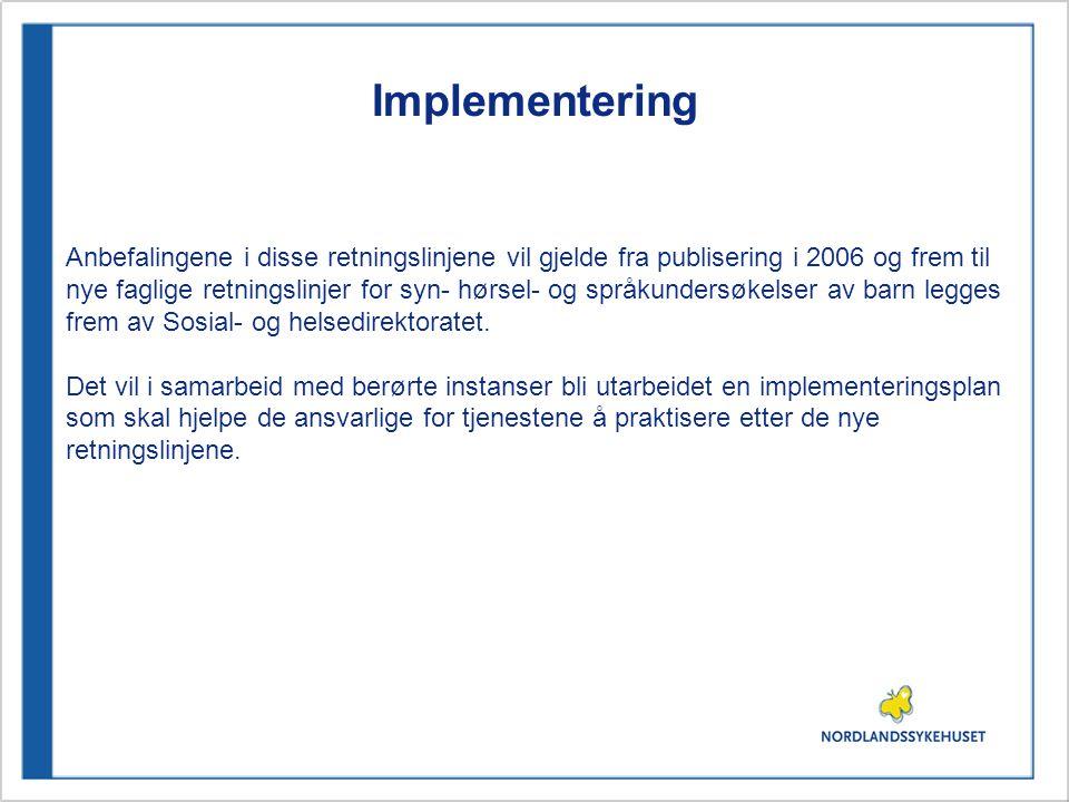 Implementering Anbefalingene i disse retningslinjene vil gjelde fra publisering i 2006 og frem til nye faglige retningslinjer for syn- hørsel- og språ