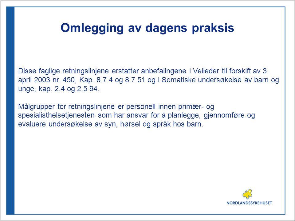 Omlegging av dagens praksis Disse faglige retningslinjene erstatter anbefalingene i Veileder til forskift av 3. april 2003 nr. 450, Kap. 8.7.4 og 8.7.