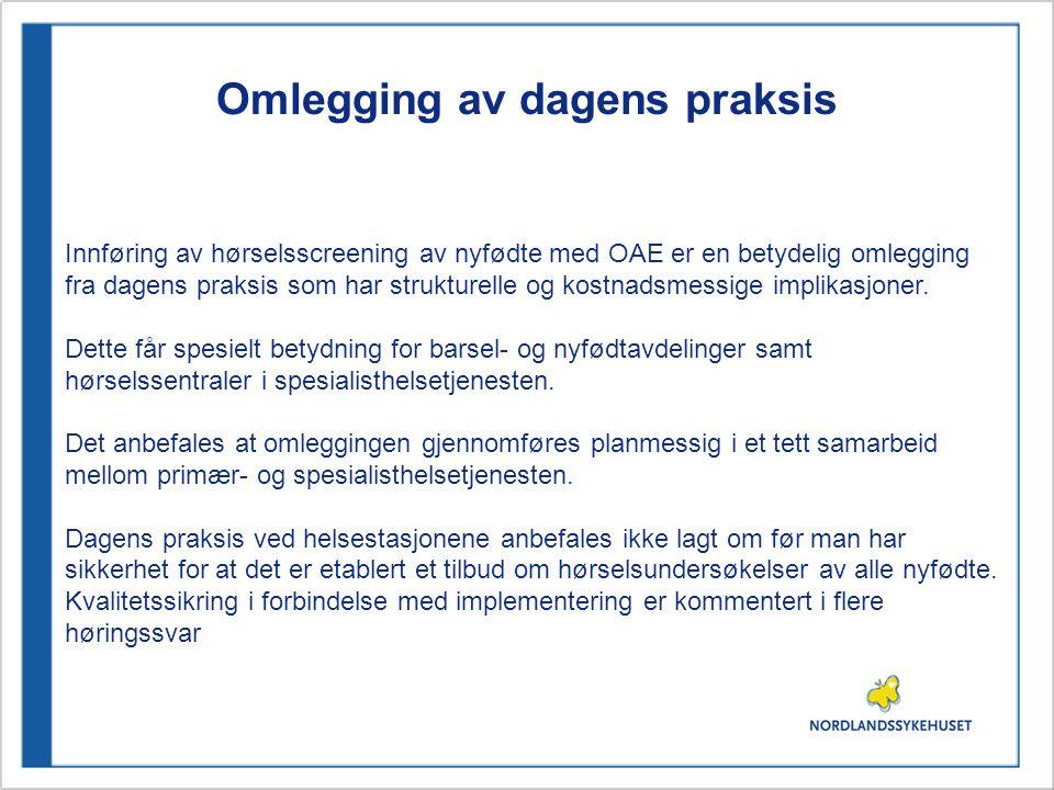 Omlegging av dagens praksis Innføring av hørselsscreening av nyfødte med OAE er en betydelig omlegging fra dagens praksis som har strukturelle og kost