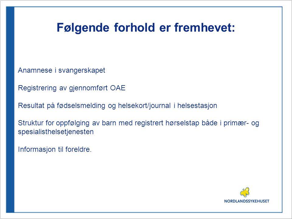 Følgende forhold er fremhevet: Anamnese i svangerskapet Registrering av gjennomført OAE Resultat på fødselsmelding og helsekort/journal i helsestasjon