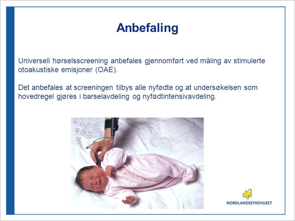 Anbefaling Universell hørselsscreening anbefales gjennomført ved måling av stimulerte otoakustiske emisjoner (OAE). Det anbefales at screeningen tilby