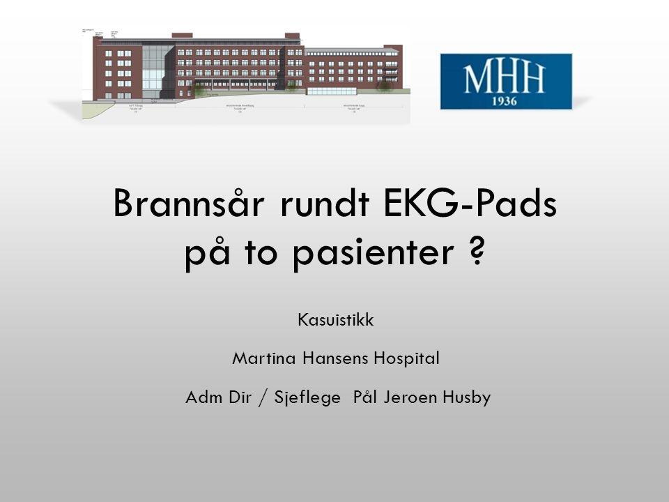 Brannsår rundt EKG-Pads på to pasienter ? Kasuistikk Martina Hansens Hospital Adm Dir / Sjeflege Pål Jeroen Husby