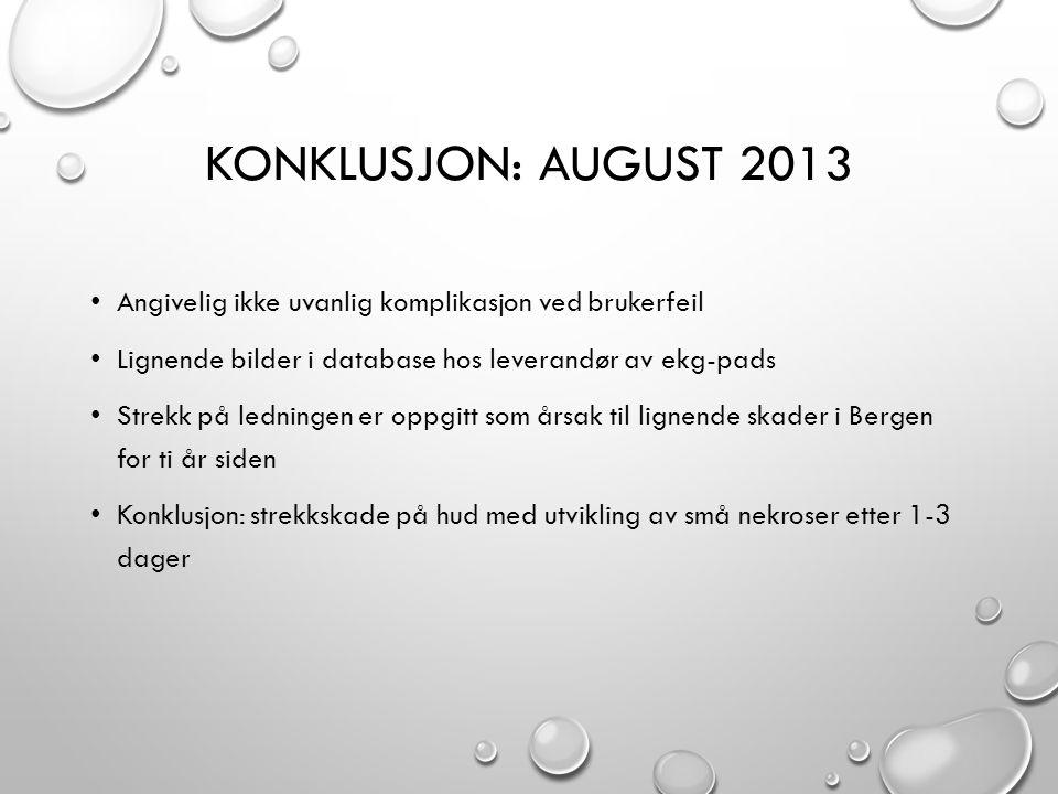 KONKLUSJON: AUGUST 2013 • Angivelig ikke uvanlig komplikasjon ved brukerfeil • Lignende bilder i database hos leverandør av ekg-pads • Strekk på ledni
