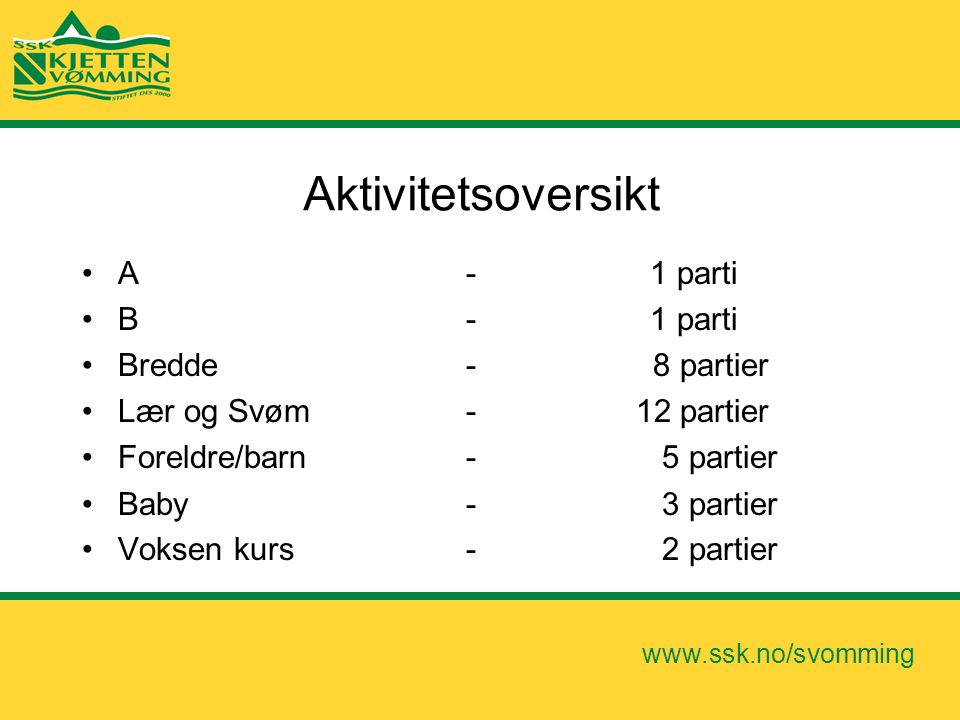 www.ssk.no/svomming Aktivitetsoversikt •A - 1 parti •B - 1 parti •Bredde - 8 partier •Lær og Svøm - 12 partier •Foreldre/barn - 5 partier •Baby - 3 pa