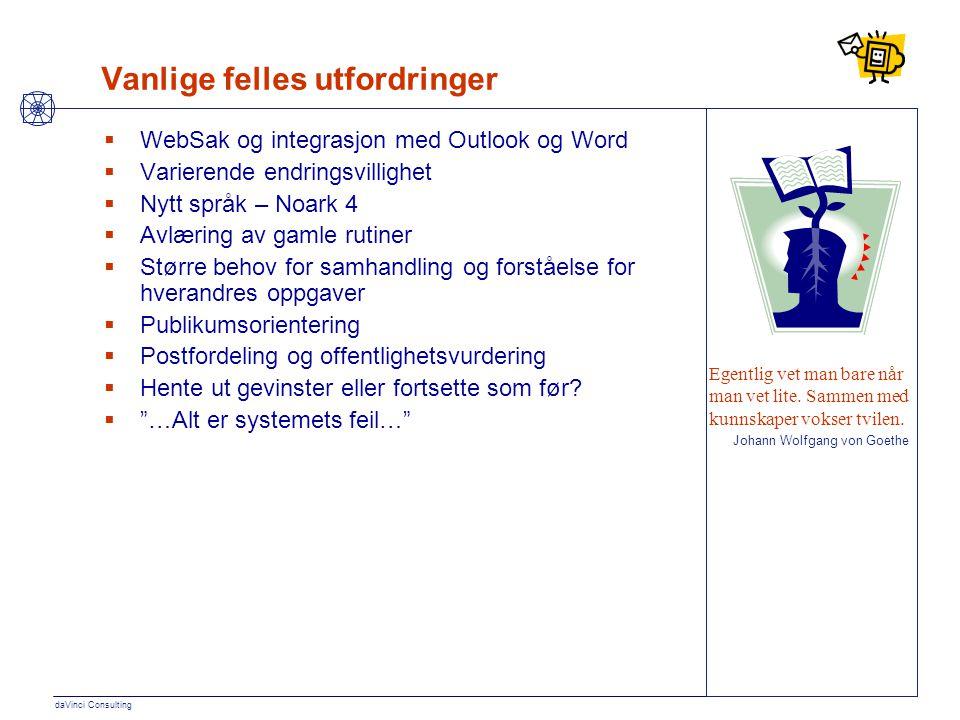 daVinci Consulting Vanlige felles utfordringer  WebSak og integrasjon med Outlook og Word  Varierende endringsvillighet  Nytt språk – Noark 4  Avl