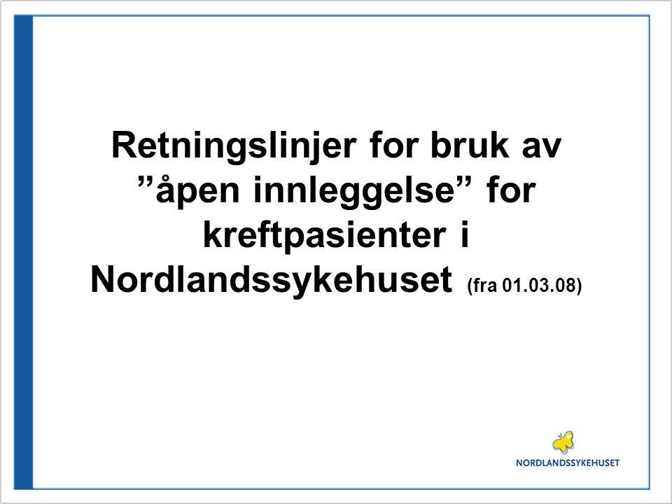 """Retningslinjer for bruk av """"åpen innleggelse"""" for kreftpasienter i Nordlandssykehuset (fra 01.03.08)"""