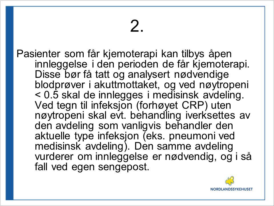 2. Pasienter som får kjemoterapi kan tilbys åpen innleggelse i den perioden de får kjemoterapi. Disse bør få tatt og analysert nødvendige blodprøver i