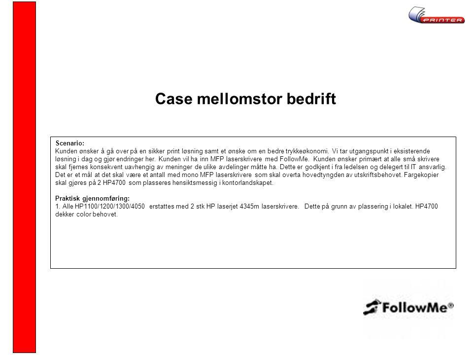 Case mellomstor bedrift Scenario: Kunden ønsker å gå over på en sikker print løsning samt et ønske om en bedre trykkeøkonomi.