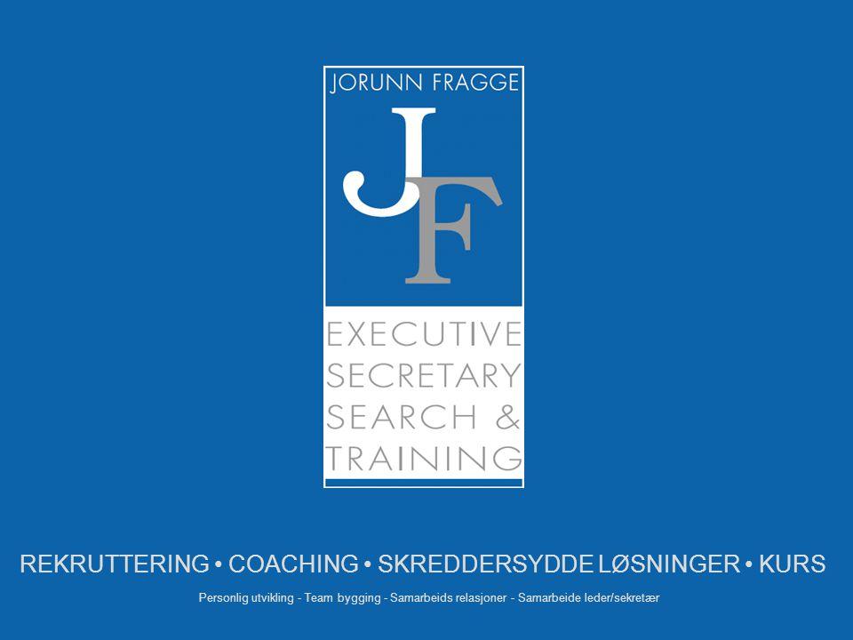 REKRUTTERING • COACHING • SKREDDERSYDDE LØSNINGER • KURS Personlig utvikling - Team bygging - Samarbeids relasjoner - Samarbeide leder/sekretær