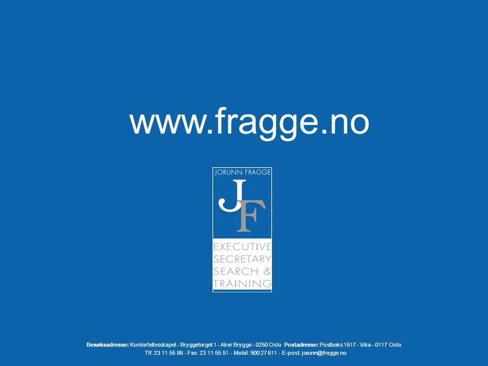 www.fragge.no Besøksadresse: Kontorfellesskapet - Bryggetorget 1 - Aker Brygge - 0250 Oslo Postadresse: Postboks 1517 - Vika - 0117 Oslo Tlf: 23 11 55