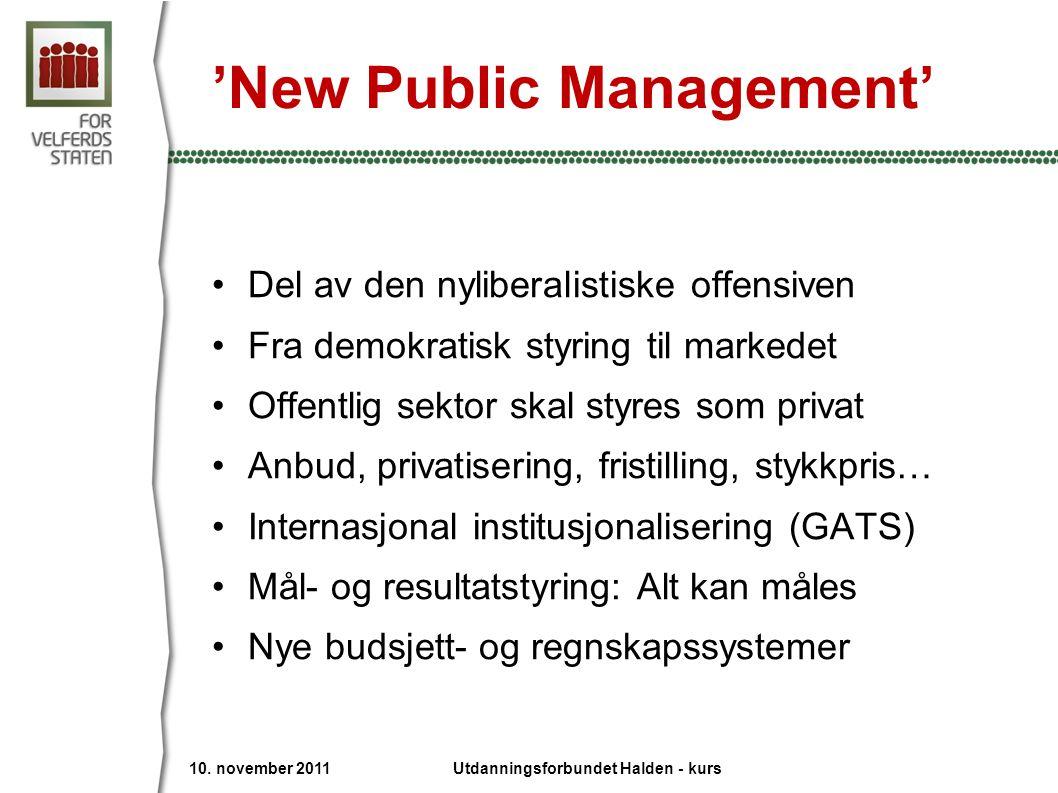'New Public Management' •Del av den nyliberalistiske offensiven •Fra demokratisk styring til markedet •Offentlig sektor skal styres som privat •Anbud,
