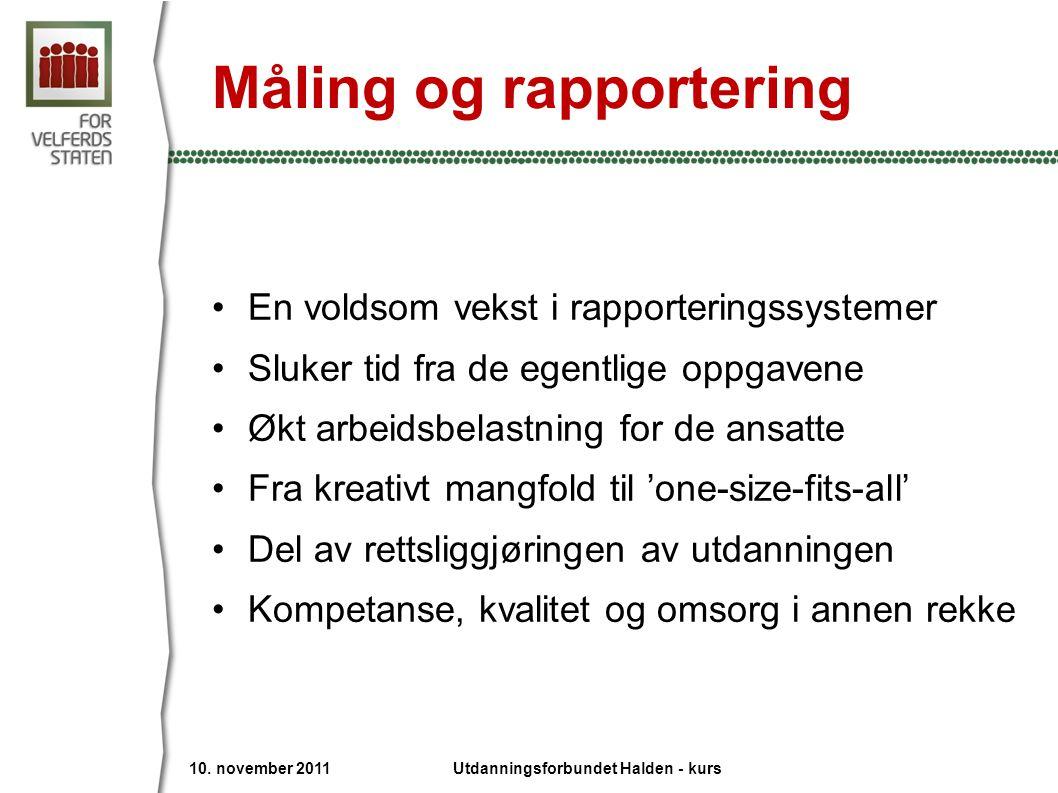 Måling og rapportering •En voldsom vekst i rapporteringssystemer •Sluker tid fra de egentlige oppgavene •Økt arbeidsbelastning for de ansatte •Fra kre
