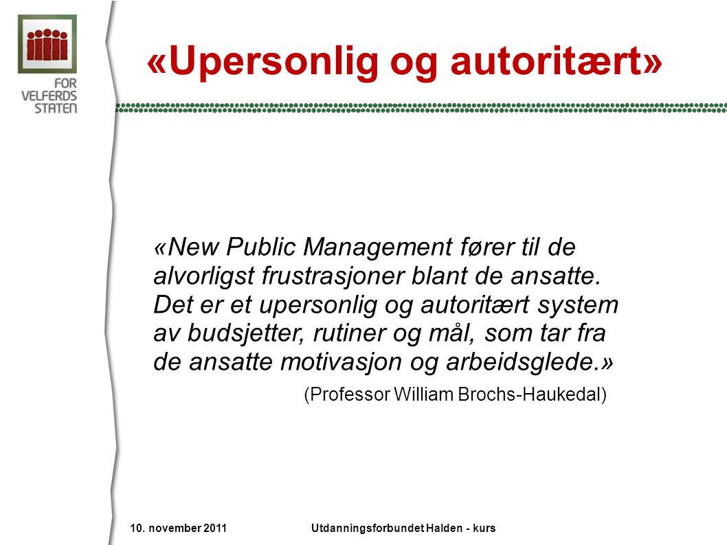 «Upersonlig og autoritært» «New Public Management fører til de alvorligst frustrasjoner blant de ansatte. Det er et upersonlig og autoritært system av