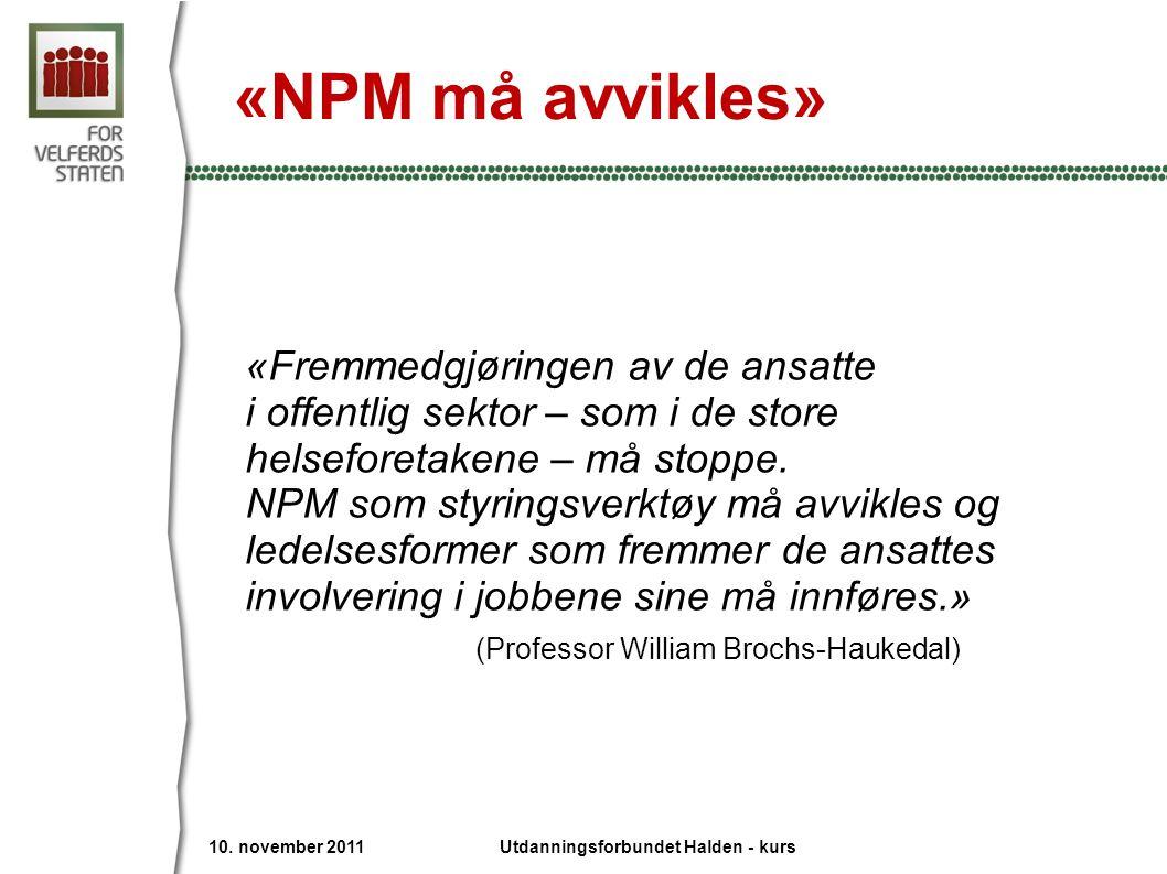 «NPM må avvikles» «Fremmedgjøringen av de ansatte i offentlig sektor – som i de store helseforetakene – må stoppe. NPM som styringsverktøy må avvikles