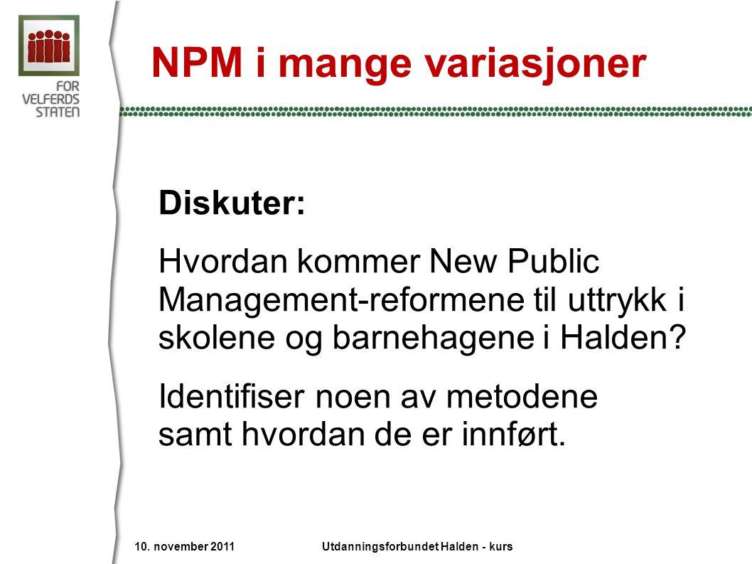 NPM i mange variasjoner Diskuter: Hvordan kommer New Public Management-reformene til uttrykk i skolene og barnehagene i Halden? Identifiser noen av me
