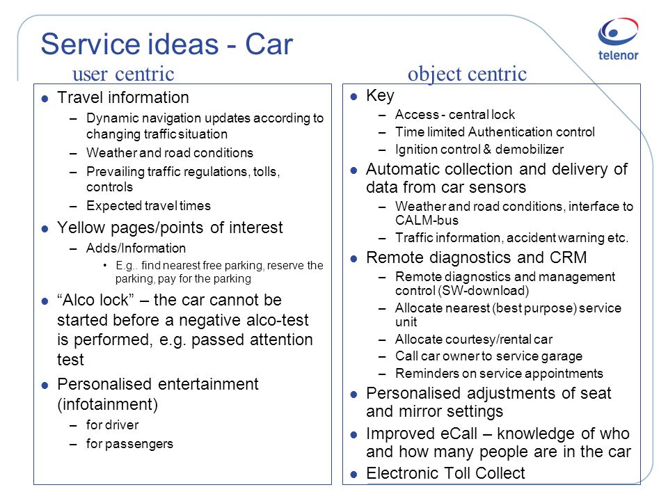 Service ideas - Car l Travel information –Dynamic navigation updates according to changing traffic situation –Weather and road conditions –Prevailing